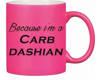 Because i'm a Carb Dashian,  11 oz,  hot pink matte, mug, gift ideas, mothers day, sisters, kardashians