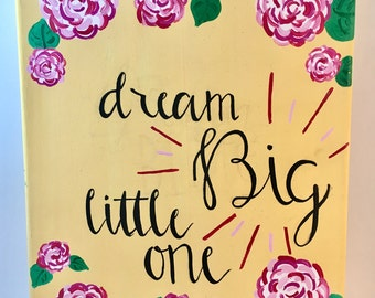 Dream Big Little One Hand Lettered Canvas Quote Painting Wall Art Wall Room Decor