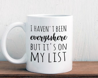 Travel lover wanderlust mug, I haven't been everywhere but it's on my list, gift for traveler (M371)