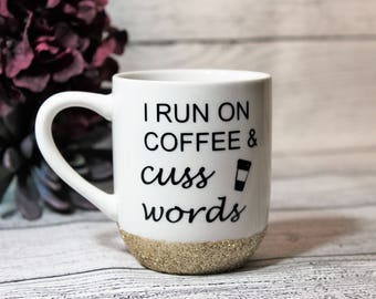 Coffee Mug-- I Run On Coffee & Cuss Words-- Funny Coffee Cup-- Gift For Her-- Gift For Mom-- Funny Gift-- Glitter Mug-- Glitter Cup