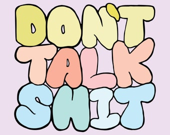 Don't Talk Sh*t