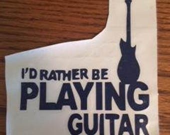 Guitar sticker - Id rather be playing guitar decal - vinyl guitar decal - window sticker - funny laptop sticker - funny vinyl decal - guitar