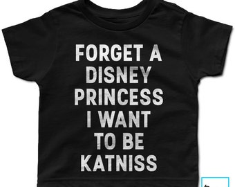Forget A Disney Princess I Want to Be Katniss | The Hunger Games | Movies Collection | Kids T-shirt