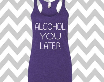 Alcohol You Later Tank Top Funny St. Patrick's Day Shirt St. Patty's Day Drinking Tee  Shamrock Shirt Shamrock Tee New Years Tank Top Party