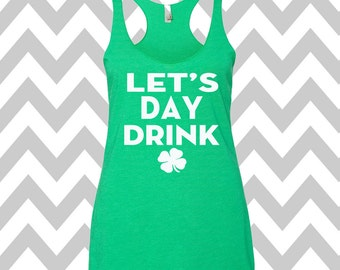 Let's Day Drink St. Patrick's Day Tank Top Funny St. Patrick's Day Shirt St. Patty's Day Drinking Tee  Shamrock Shirt Shamrock Tee