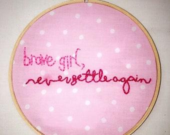 Brave Girl, Never Settle Again Embroidery Hoop Art