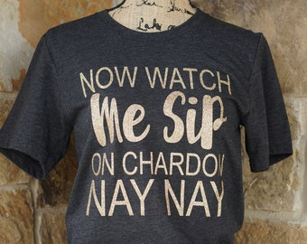Now Watch Me Sip On Chardon Nay Nay T Shirt - Glitter Wine T Shirt - Wine Shirt - Funny Wine Shirt