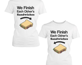 We Finish Each Other's Sandwich BFF Shirts (FT040)