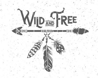 Wild and Free SVG Feather svg Wild and Free Svg file Baby Svg Boho Feathers svg Baby SVG Silhouette Indian svg Aztec svg American Indian SVG