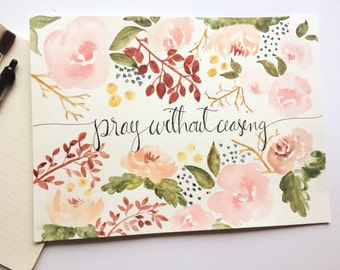Pray Without Ceasing | 1 Thessalonians 5:17 | Floral Bible Quote | Watercolor Scripture Print | Handpainted Bible Verse Art |