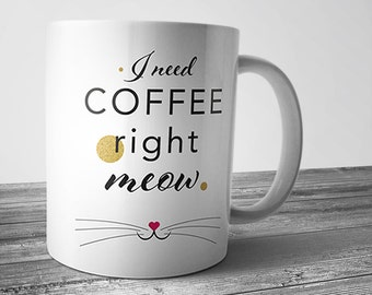 """I need coffee right meow"" mug, coffee cup, original gift for lovers of cats and coffee, coffee addict, print on mug"