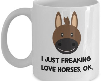 Horses Coffee Mug - I Just Freaking Love Horses , Ok - Funny Horses Gifts