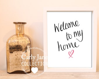 Welcome To My Home Printable | Instant Downloadable Print | Carly Jane Collection