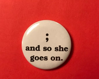 """and so she goes on 1 1/2 """" pin/badge/button"""