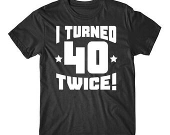 I Turned 40 Twice! Funny 80th Birthday T-Shirt