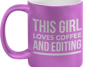 This Girl Loves Coffee and Editing Metallic Coffee Mug - Gifts for Editors - Coffee Mug - Magazine Editor - Video Editor - Book Editor 11 oz