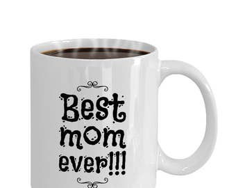 Best Mom Ever - Unique Mug - Coffee Mug - International Women's Day Gifts - Gift for her - Gift for Mom