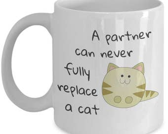 A Partner Can Never Fully Replace a Cat - Funny Gift Mug for Cat Lovers - Variant 1