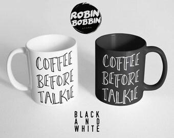 Coffee Before Talkie Mug - Funny Coffee Mug, Cute Mug, Morning Coffee Lover, Quote Mug, Black and White Christmas gift Mug