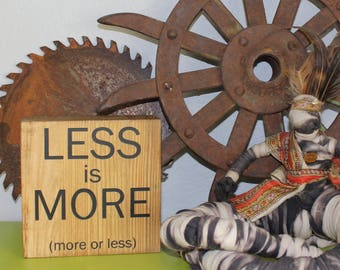 LESS IS MORE (more or less) / Wood Sign / Block Sign / Shelf Sitter / Art Block / Handmade / Inspirational / Quote Block