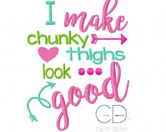 Baby Embroidery Design, Sayings Embroidery Design, I Make Chunky Thighs Look Good Embroidery Design
