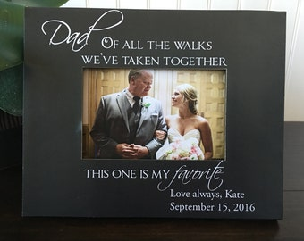 Personalized wedding picture frame gift for dad // dad daughter gift // Dad, of all the walks we've taken together, this one is my favorite.