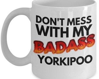 """Yorkipoo Mug """"Don't Mess With My Badass Yorkipoo Coffee Mug"""" Funny Yorkipoo Gift Idea"""
