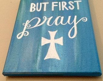 But First Pray Canvas Painting / Cross Painting / Prayer Wall Art / Christian art / Christian Decor / Cross Decor / Inspirational Wall Art
