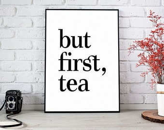 But First Tea, Printable Art, Printable Decor, Instant Download Digital Print, Motivational Art, Decor, Wall Art Prints