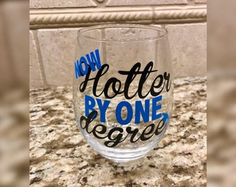 Now Hotter By One Degree - Graduation Wine Glass