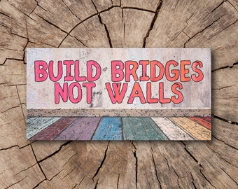 Build Bridges not Walls Window Decal, Bumper Stickers, Car Magnets, Stickers | Rep The Resistance