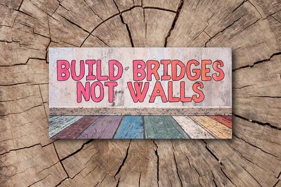 how to build bridges in your life not walls