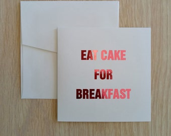 Foil Greeting Card, Eat Cake For Breakfast Card, Inspirational Quote Card, Birthday Card