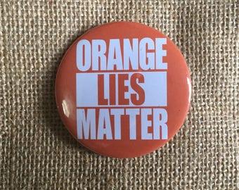 """Orange Lies Matter 2 1/4"""" (58mm) pin button badge"""
