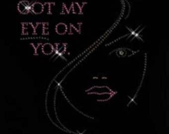 Rhinestone Got My Eye on You  Ladies T Shirt   or Iron On T Shirt Transfer                                       AZKR
