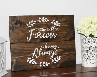 You Will Forever Be My Always, Sign, Rustic, Wood, Home Decor, Just Because, Love, Wedding, Anniversary, Bridal Shower, Farm House