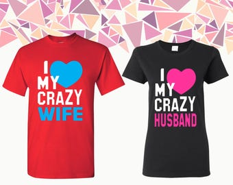 I Love My Crazy Wife I Love My Crazy Husband T-shirts Husband Wife Shirts Tees Couple T-shirts Couple Shirts Couple Tees Gift For Couple