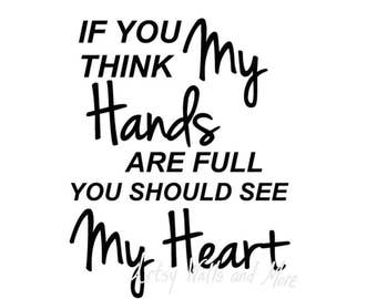 If you think my hands are full you should see my heart SVG PNG Jpg quote cut file, funny busy Mom gift quote for mom with many kids