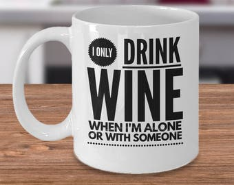 Funny Wine Coffee Mug - Gift For Wine Drinker - Funny Wine Gift Idea - I Only Drink Wine When I'm Alone Or With Someone