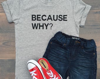 Because Why? - Toddler Shirt - Kid Shirt - Kid Style - Funny shirt - Mom Life - Trendy Toddler - gift ideas - mom life