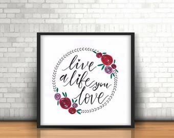 Live a life you love (digital printable)