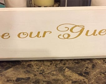 Be our guest wooden sign