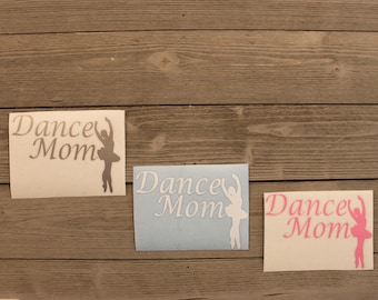 Dance Mom Decal/ Ballet Mom/ Tap Mom/ Jazz Mom/ Hip Hop Mom/ Dance Mom