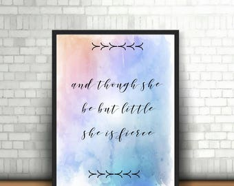 And Though She Be But Little, She  Is Fierce Print, Digital Print