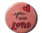 SALE - You Are Loved magnet, pinback button, pocket mirror, keychain, or bookmark - love heart positive affirmation, inspirational quote bad