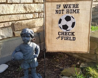 Soccer Embroidered burlap garden flag - If we're not home check the field