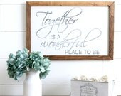 Together is a Wonderful Place to Be Farmhouse Style Rustic Wood Sign, Handmade, Inspirational Quote, Shabby Chic