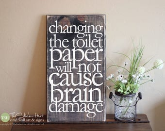 Changing The Toilet Paper Will Not Cause Brain Damage Wood Sign - Bathroom Decor - Wood Sign - Distressed Sign - Home Decor Signs S257
