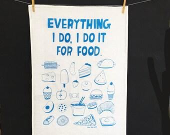 Tea Towel - Everything I Do I Do It For Food
