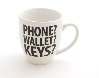 funny mug , keys wallet cell phone reminders , gift for 30 th birthday , forgetful person , gift for him